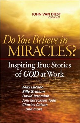 Do You Believe in Miracles?: Amazing True Stories of God at Work  -     By: John Van Diest