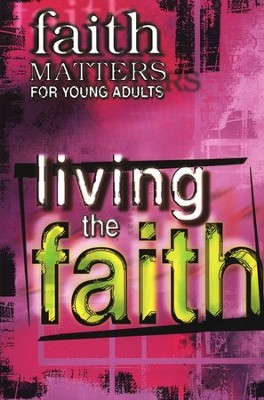 Faith Matters for Young Adults: Living the Faith   -