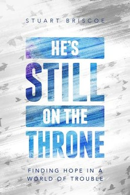 He's Still on the Throne: Finding Hope in a World of Trouble - eBook  -     By: Stuart Briscoe