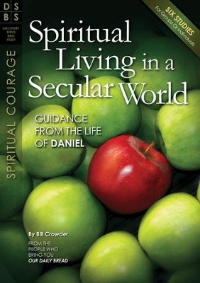 Spiritual Living in a Secular World: Guidance from the Life of Daniel  -     By: Bill Crowder
