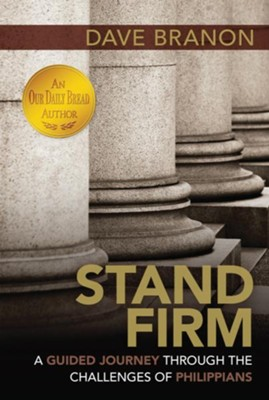 Stand Firm: A Guided Journey Through the Challenges of Philippians  -     By: Dave Branon