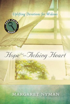 Hope for an Aching Heart: Uplifting Devotions for Widows--Easy-Print Edition  -     By: Margaret Nyman