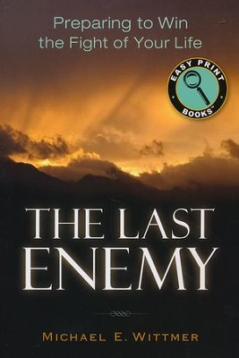 The Last Enemy: Preparing to Win the Fight of Your Life Large Print Edition  -     By: Michael Wittmer