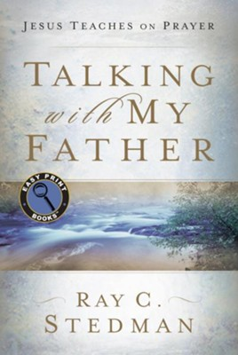 Talking with My Father: Jesus Teaches on Prayer     -     By: Ray C. Stedman