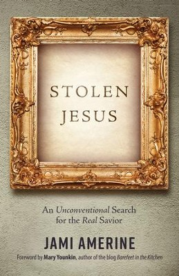 Stolen Jesus: An Unconventional Search for the Real Savior - eBook  -     By: Jami Amerine