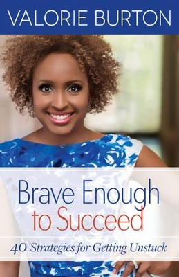 Brave Enough to Succeed: 40 Strategies for Getting Unstuck - eBook  -     By: Valorie Burton