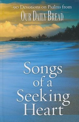 Songs of a Seeking Heart: 90 Devotions on Psalms from Our Daily Bread  -     Edited By: Dave Branon     By: Edited by Dave Branon