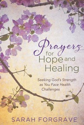 Prayers for Hope and Healing: Seeking God's Strength as You Face Health Challenges - eBook  -     By: Sarah Forgrave
