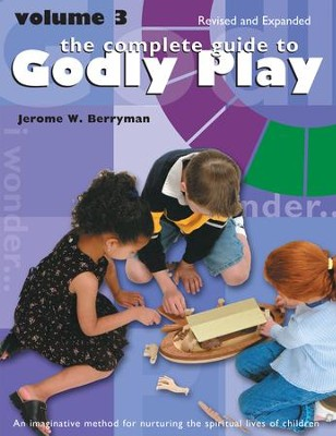 The Complete Guide to Godly Play: Volume 3, Revised and Expanded - eBook  -     By: Jerome W. Berryman, Cheryl V. Minor, Rosemary Beales