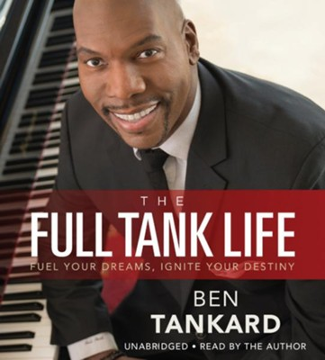 The Full Tank Life: Fuel Your Dreams, Ignite Your Destiny, Unabridged CD  -     By: Ben Tankard