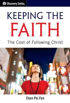 Keeping the Faith: The Cost of Following Christ / Digital original - eBook  -     By: Chen Pei Fen