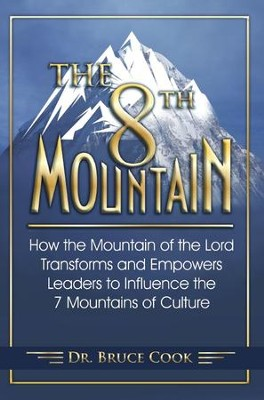 The 8th Mountain: How The Mountain Of The Lord Transforms And Empowers Leaders To Influence The 7 Mountains Of Culture - eBook  -     By: Bruce Cook