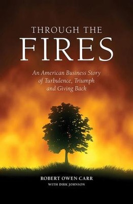 Through The Fires: An American Business Story of Turbulence, Triumph, and Giving Back  -     By: Robert Owen Carr