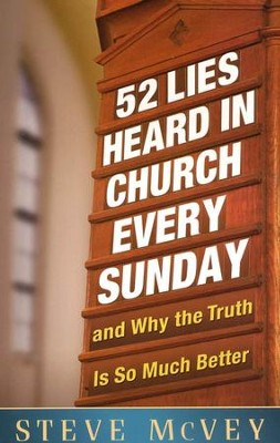 52 Lies Heard in Church Every Sunday: ...And Why the Truth Is So Much Better  -     By: Steve McVey