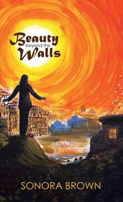 Beauty Beyond the Walls - eBook  -     By: Sonora Brown