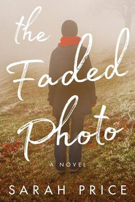 The Faded Photo  -     By: Sarah Price
