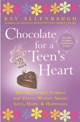 Chocolate For a Teen's Heart: Unforgettable Stories for Young Women About Love, Hope, and Happiness - eBook  -     By: Kay Allenbaugh