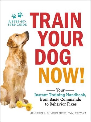 Train Your Dog Now!: Your Instant Training Handbook, from Behavior Fixes to Basic Commands - eBook  -     By: Jennifer L. Summerfield
