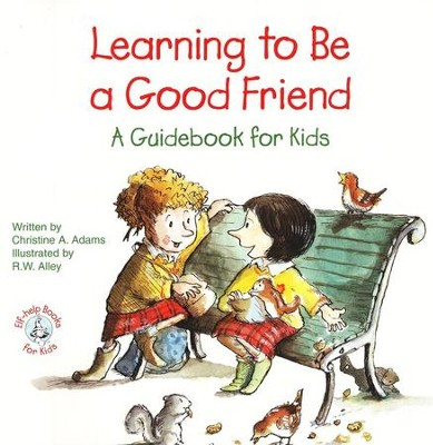 Learning to Be a Good Friend: A Guidebook for Kids Elf Help Book  -