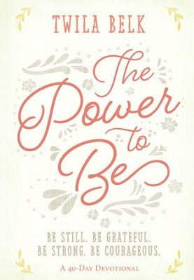 The Power to Be: Be Still, Be Grateful, Be Strong, Be Courageous - eBook  -     By: Twila Belk