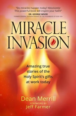 Miracle Invasion: Amazing True Stories of God at Work Today - eBook  -     By: Jeff Farmer, Dean Merrill
