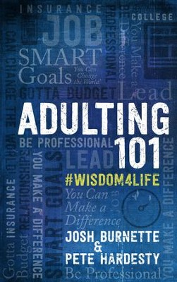 Adulting 101: #Wisdom4Life -Ebook   -     By: Josh Burnette, Pete Hardesty