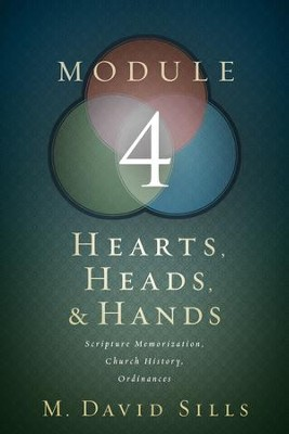Hearts, Heads, and Hands- Module 4: Scripture Memorization, Church History, and Ordinances - eBook  -     By: M. Sills