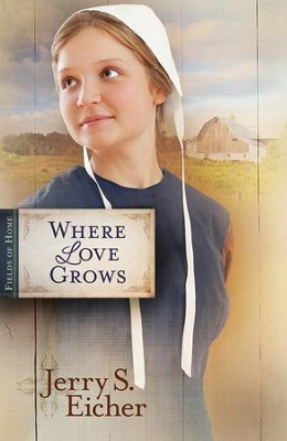 Where Love Grows #3  -     By: Jerry S. Eicher