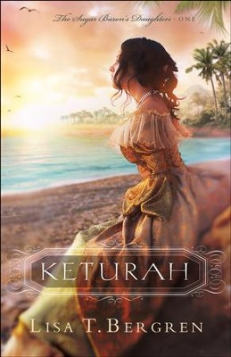 Keturah (The Sugar Baron's Daughters Book #1) - eBook  -     By: Lisa T. Bergren