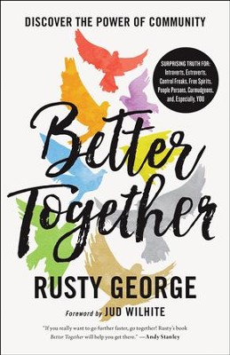 Better Together: Discover the Power of Community - eBook  -     By: Rusty George