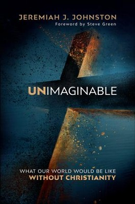 Unimaginable what our world would be like without christianity unimaginable what our world would be like without christianity ebook by jeremiah fandeluxe Epub