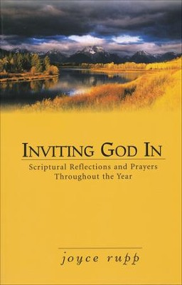 Inviting God In: Scriptural Reflections and Prayers Throughout the Year  -     By: Joyce Rupp