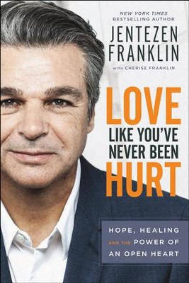 Love Like You've Never Been Hurt: Hope, Healing and the Power of an Open Heart - eBook  -     By: Jentezen Franklin, Cherise Franklin