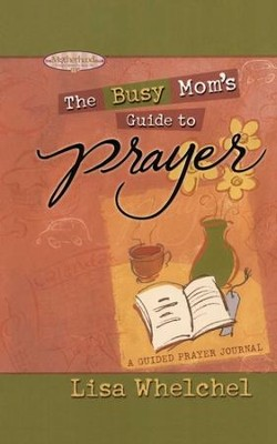 Busy Mom's Guide to Prayer - eBook  -     By: Lisa Whelchel