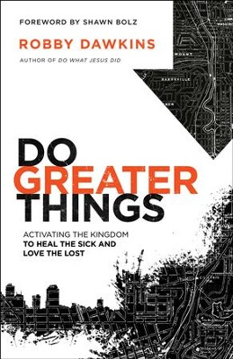 Do Greater Things: Activating the Kingdom to Heal the Sick and Love the Lost - eBook  -     By: Robby Dawkins