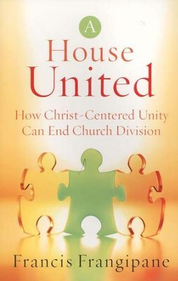 A House United: How Christ-Centered Unity Can End Church Division  -     By: Francis Frangipane