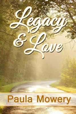 Legacy and Love - eBook  -     By: Paula Mowery