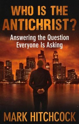 Who Is the Antichrist?  -     By: Mark Hitchcock