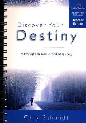 Discover Your Destiny Curriculum, Teacher Edition: Making Right Choices in a World Full of Wrong  -     By: Cary Schmidt