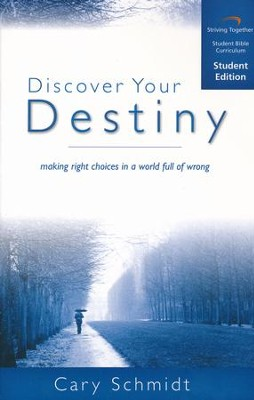 Discover Your Destiny, Student Edition: Making Right Choices in a World Full of Wrong  -     By: Cary Schmidt