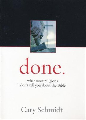 Done: What Most Religions Don't Tell You About the Bible  -     By: Cary Schmidt