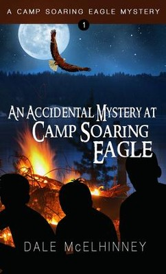 An Accidental Mystery at Camp Soaring Eagle - eBook  -     By: Dale McElhinney