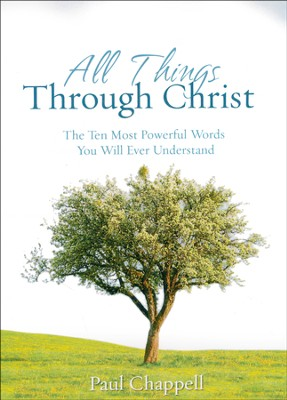 All Things Through Christ: The Ten Most Powerful Words You Will Ever Understand  -     By: Paul Chappell