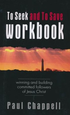 To Seek and To Save Workbook: Winning and Building Committed Followers of Jesus Christ  -     By: Paul Chappell