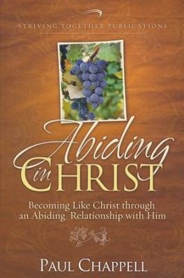Abiding in Christ: Becoming Like Christ through an Abiding Relationship with Him  -     By: Paul Chappell