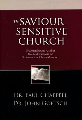 The Saviour-Sensitive Church: Understanding and Avoiding    Post-Modernism and the Seeker-Sensitive Church Movement  -     By: Paul Chappell, John Goetsch