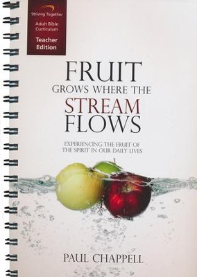 Fruit Grows Where the Stream Flows Curriculum, Teacher Edition: Experiencing the Fruit of the Spirit in Our Daily Lives  -     By: Paul Chappell