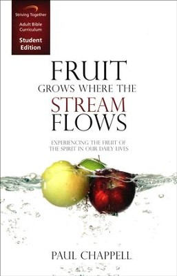 Fruit Grows Where the Stream Flows, Student Edition: Experiencing the Fruit of the Spirit in Our Daily Lives  -     By: Paul Chappell