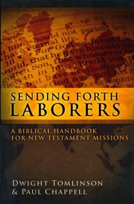 Sending Forth Laborers: A Biblical Handbook for New Testament Missions  -     By: Dwight Tomlinson, Paul Chappell