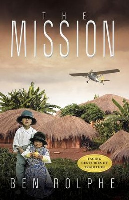 The Mission  -     By: Ben Rolphe